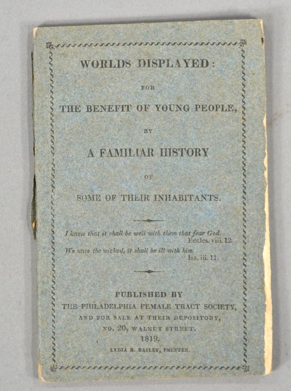 WORLDS DISPLAYED. PHILADELPHIA FEMALE TRACT SOCIETY.