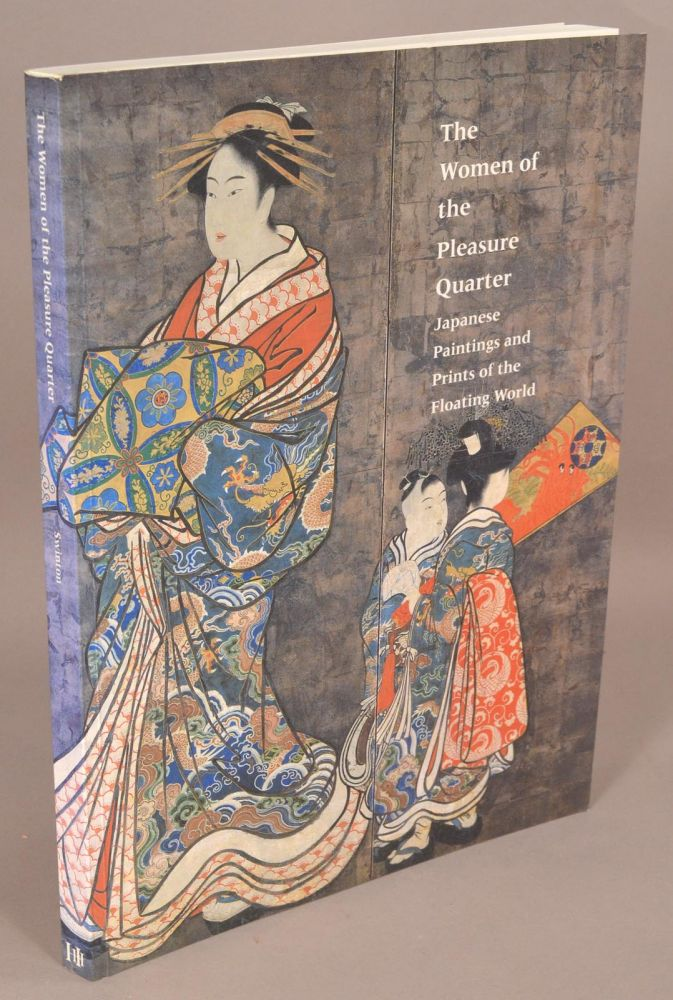 The Women of the Pleasure Quarter : Japanese Paintings and Prints of t. Elizabeth De Sabato Swinton.