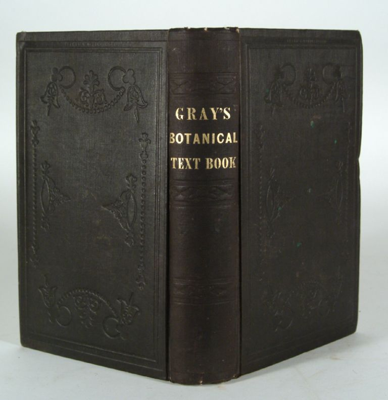 BOTANICAL TEXT-BOOK FOR COLLEGES, SCHOOLS, AND PRIVATE STUDENTS. Asa GRAY.