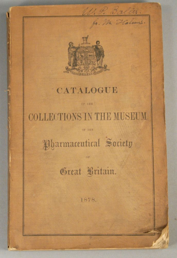 CATALOGUE OF THE COLLECTIONS IN THE MUSEUM OF THE PHARMACEUTICAL SOCIE. E. M. HOLMES.