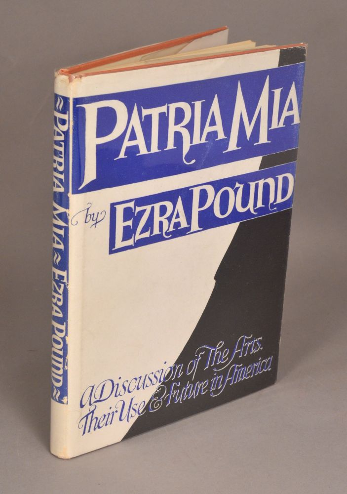 PATRIA MIA: A DISCUSSION OF THE ARTS, THEIR USE AND FUTURE IN AMERICA. Ezra POUND.