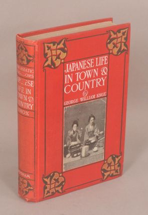 JAPANESE LIFE IN TOWN AND COUNTRY. George William KNOX