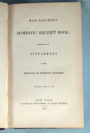 MISS BEECHER'S DOMESTIC RECEIPT BOOK: DESIGNED AS A SUPPLEMENT TO HER