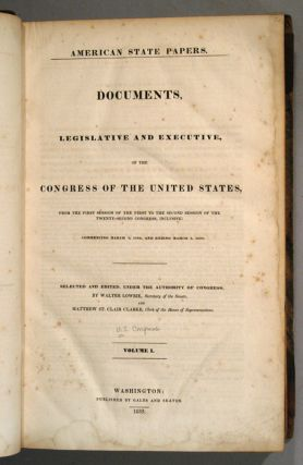AMERICAN STATE PAPERS, DOCUMENTS, LEGISLATIVE AND EXECUTIVE, OF THE CO