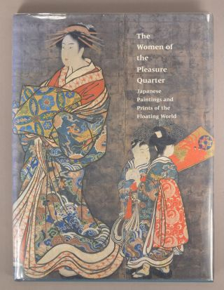The Women of the Pleasure Quarter : Japanese Paintings and Prints of t. Elizabeth De Sabato Swinton