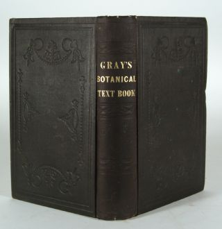 BOTANICAL TEXT-BOOK FOR COLLEGES, SCHOOLS, AND PRIVATE STUDENTS. Asa GRAY
