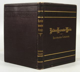 BALDWIN LOCOMOTIVE WORKS: ILLUSTRATED CATALOGUE OF LOCOMOTIVES. RAILROAD