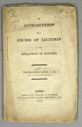 INTRODUCTION TO A COURSE OF LECTURES ON THE OPERATIONS OF SURGERY. Thomas CHEVALIER