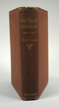 DOCUMENTS RELATING TO NEW ENGLAND FEDERALISM 1800-1815. Henry ADAMS