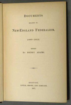 DOCUMENTS RELATING TO NEW ENGLAND FEDERALISM 1800-1815.