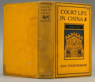 COURT LIFE IN CHINA. Isaac Taylor HEADLAND