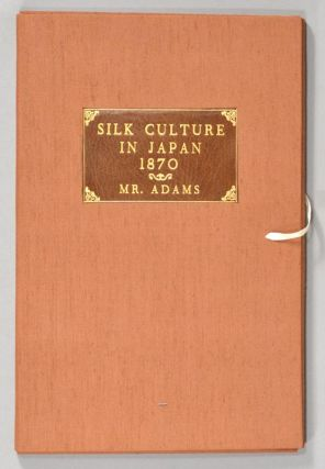 THIRD REPORT BY MR. ADAMS ON SILK CULTURE IN JAPAN, DATED AUGUST 10, 1. Francis Ottiwell ADAMS