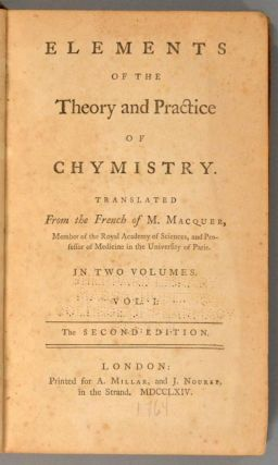 ELEMENTS OF THE THEORY AND PRACTICE OF CHYMISTRY, TRANSLATED FROM THE